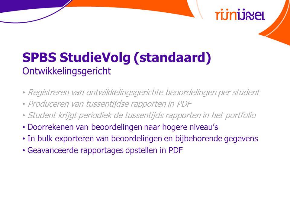 SPBS StudieVolg (standaard) Ontwikkelingsgericht • Registreren van ontwikkelingsgerichte beoordelingen per student • Produceren van tussentijdse rappo