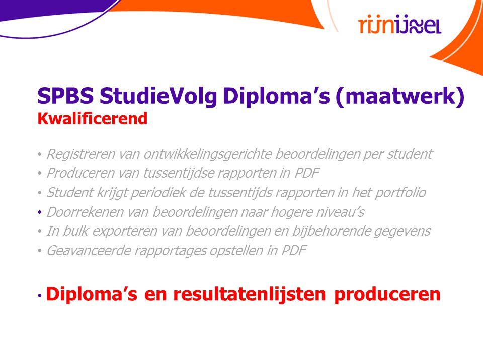 SPBS StudieVolg Diploma's (maatwerk) Kwalificerend • Registreren van ontwikkelingsgerichte beoordelingen per student • Produceren van tussentijdse rap