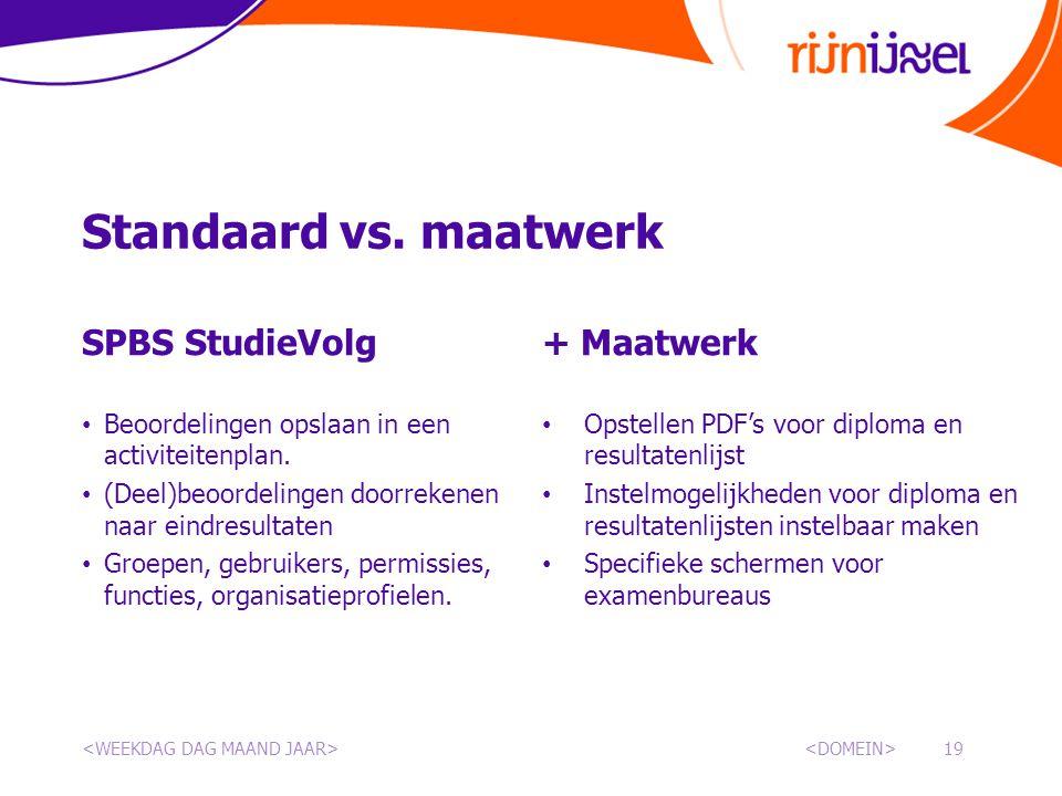 Standaard vs. maatwerk SPBS StudieVolg • Beoordelingen opslaan in een activiteitenplan. • (Deel)beoordelingen doorrekenen naar eindresultaten • Groepe