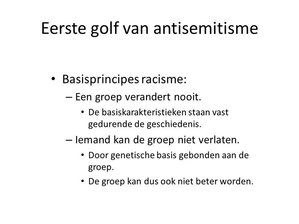 Eerste golf van antisemitisme • Basisprincipes racisme: – Een groep verandert nooit. • De basiskarakteristieken staan vast gedurende de geschiedenis.