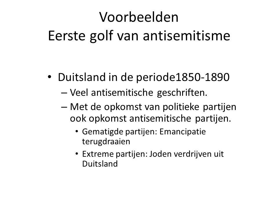 Voorbeelden Eerste golf van antisemitisme • Duitsland in de periode1850-1890 – Veel antisemitische geschriften. – Met de opkomst van politieke partije