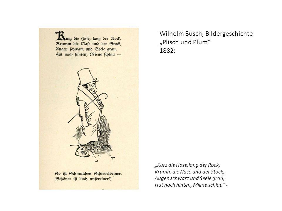 """""""Kurz die Hose,lang der Rock, Krumm die Nase und der Stock, Augen schwarz und Seele grau, Hut nach hinten, Miene schlau"""" - Wilhelm Busch, Bildergeschi"""