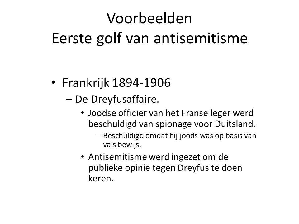 Voorbeelden Eerste golf van antisemitisme • Frankrijk 1894-1906 – De Dreyfusaffaire. • Joodse officier van het Franse leger werd beschuldigd van spion