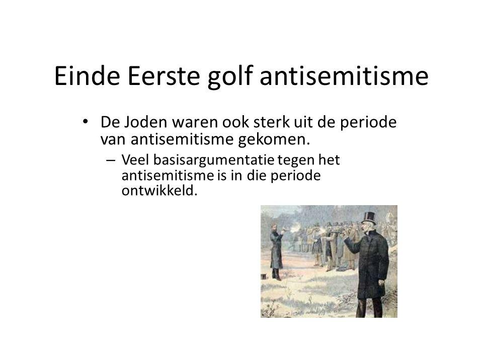 Einde Eerste golf antisemitisme • De Joden waren ook sterk uit de periode van antisemitisme gekomen. – Veel basisargumentatie tegen het antisemitisme