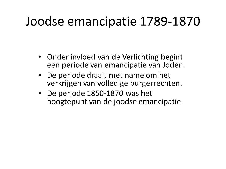 Joodse emancipatie 1789-1870 • Onder invloed van de Verlichting begint een periode van emancipatie van Joden. • De periode draait met name om het verk