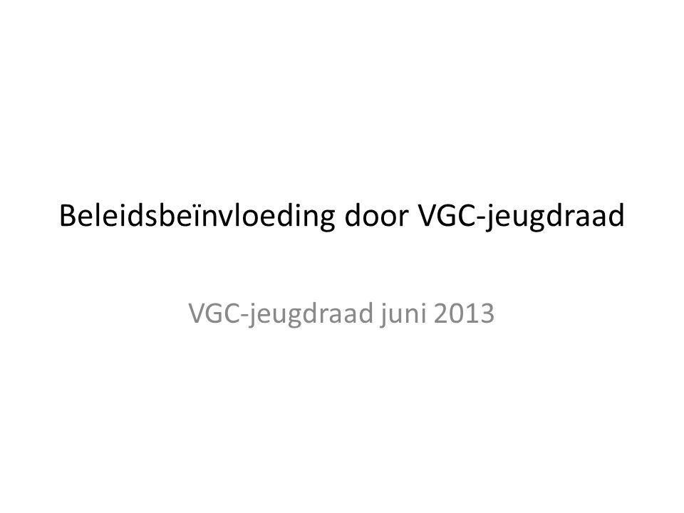 Beleidsbeïnvloeding door VGC-jeugdraad VGC-jeugdraad juni 2013