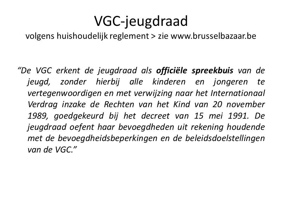 """VGC-jeugdraad volgens huishoudelijk reglement > zie www.brusselbazaar.be """"De VGC erkent de jeugdraad als officiële spreekbuis van de jeugd, zonder hie"""