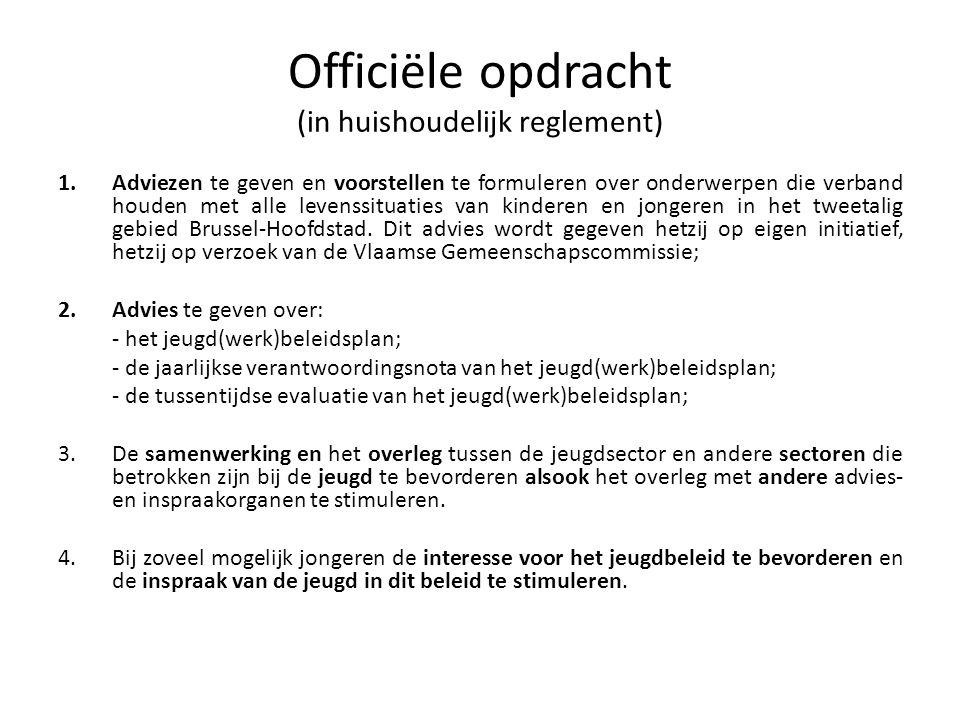 Officiële opdracht (in huishoudelijk reglement) 1.Adviezen te geven en voorstellen te formuleren over onderwerpen die verband houden met alle levenssituaties van kinderen en jongeren in het tweetalig gebied Brussel-Hoofdstad.