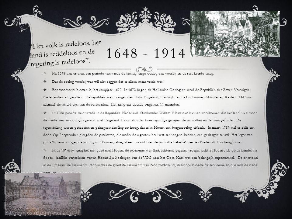 1648 - 1914  Na 1648 was er weer een periode van vrede de tachtig jarige oorlog was voorbij en de rust keerde terug.  Dat de oorlog voorbij was wil