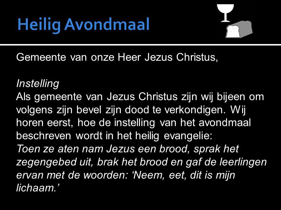 Gemeente van onze Heer Jezus Christus, Instelling Als gemeente van Jezus Christus zijn wij bijeen om volgens zijn bevel zijn dood te verkondigen. Wij