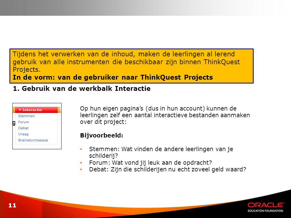 11 Tijdens het verwerken van de inhoud, maken de leerlingen al lerend gebruik van alle instrumenten die beschikbaar zijn binnen ThinkQuest Projects. I