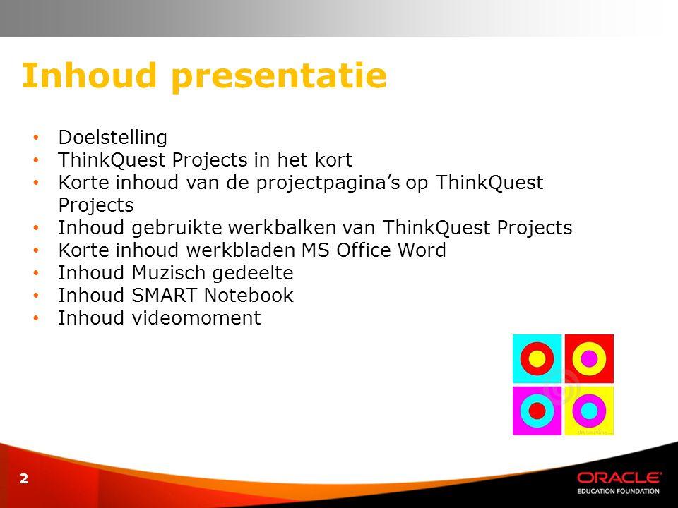 2 Inhoud presentatie • Doelstelling • ThinkQuest Projects in het kort • Korte inhoud van de projectpagina's op ThinkQuest Projects • Inhoud gebruikte