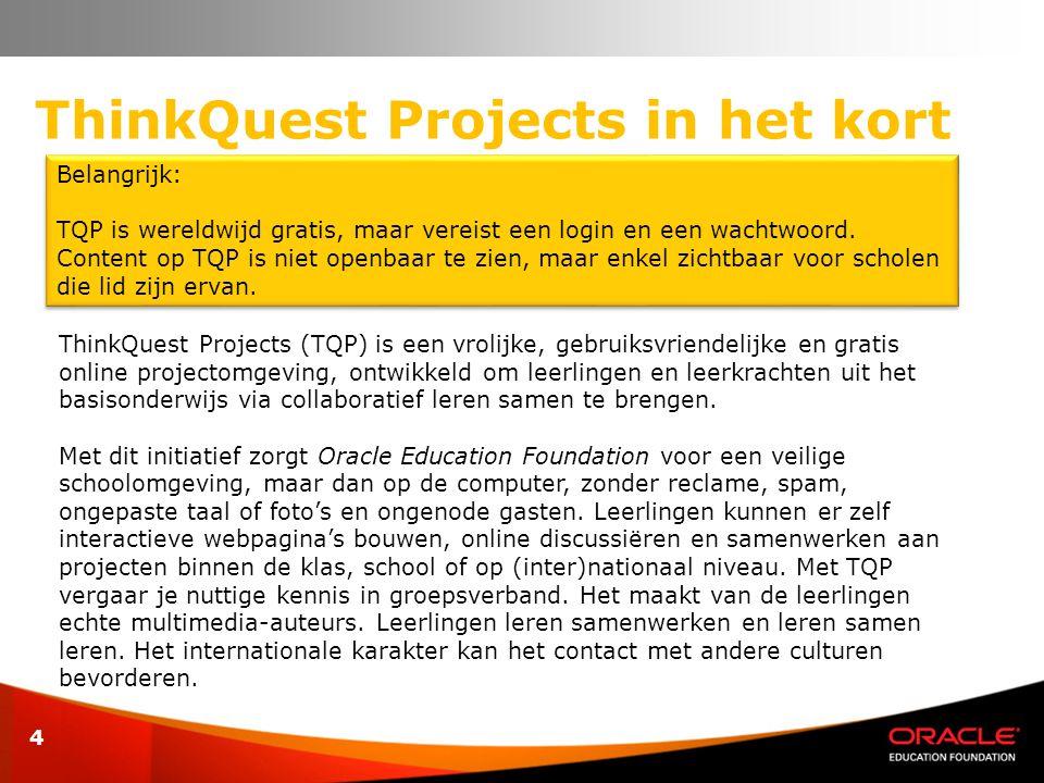 ThinkQuest Projects in het kort 4 Belangrijk: TQP is wereldwijd gratis, maar vereist een login en een wachtwoord. Content op TQP is niet openbaar te z