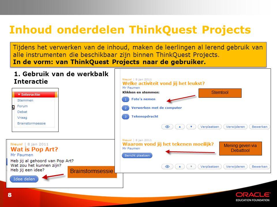 Inhoud onderdelen ThinkQuest Projects 8 Tijdens het verwerken van de inhoud, maken de leerlingen al lerend gebruik van alle instrumenten die beschikba