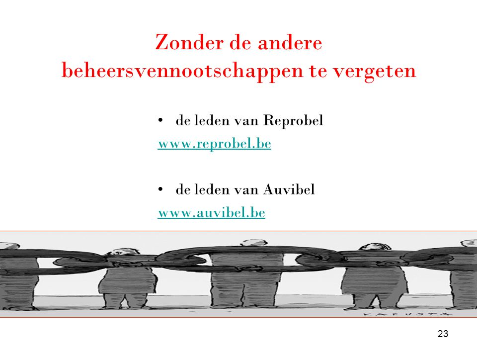 Zonder de andere beheersvennootschappen te vergeten •de leden van Reprobel www.reprobel.be •de leden van Auvibel www.auvibel.be 23
