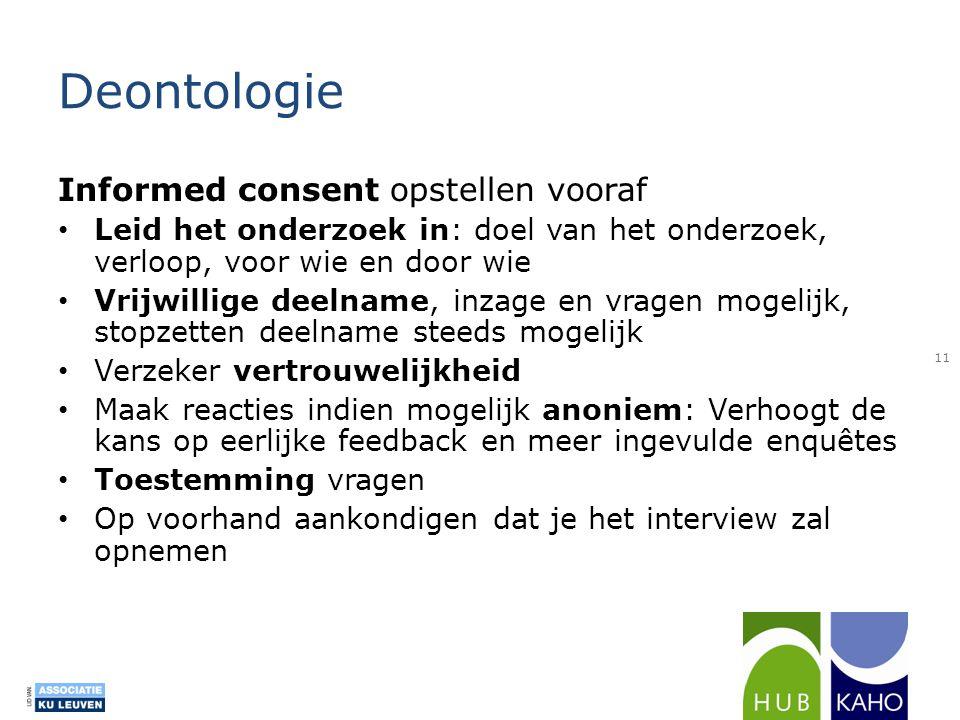 Deontologie Informed consent opstellen vooraf • Leid het onderzoek in: doel van het onderzoek, verloop, voor wie en door wie • Vrijwillige deelname, i