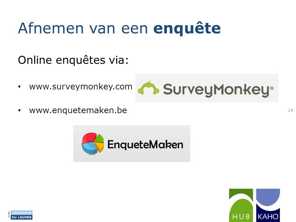 Afnemen van een enquête Online enquêtes via: • www.surveymonkey.com • www.enquetemaken.be 14