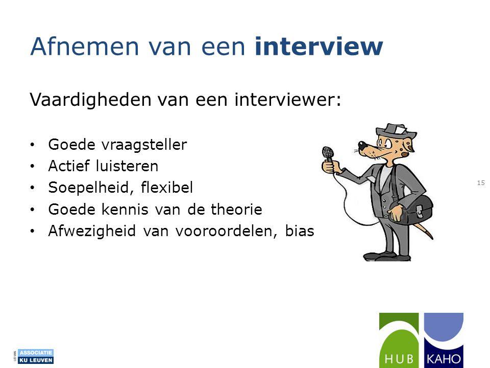 Vaardigheden van een interviewer: • Goede vraagsteller • Actief luisteren • Soepelheid, flexibel • Goede kennis van de theorie • Afwezigheid van vooro