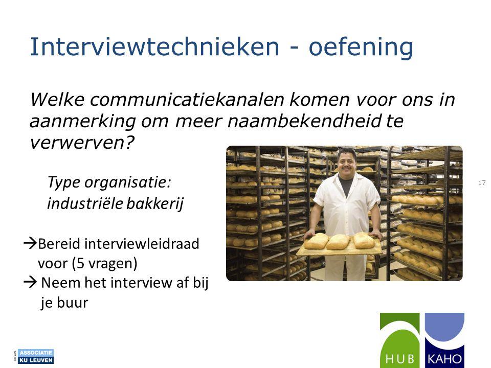 Interviewtechnieken - oefening Welke communicatiekanalen komen voor ons in aanmerking om meer naambekendheid te verwerven? 17 Type organisatie: indust