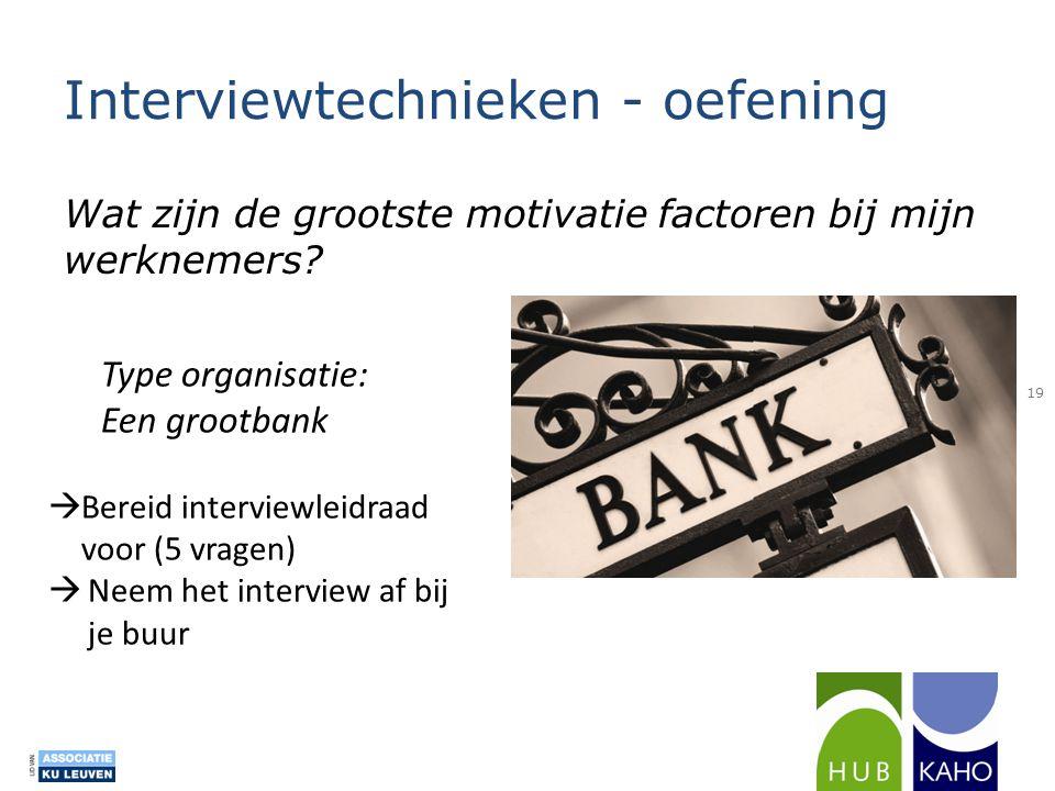 Interviewtechnieken - oefening Wat zijn de grootste motivatie factoren bij mijn werknemers? 19 Type organisatie: Een grootbank  Bereid interviewleidr