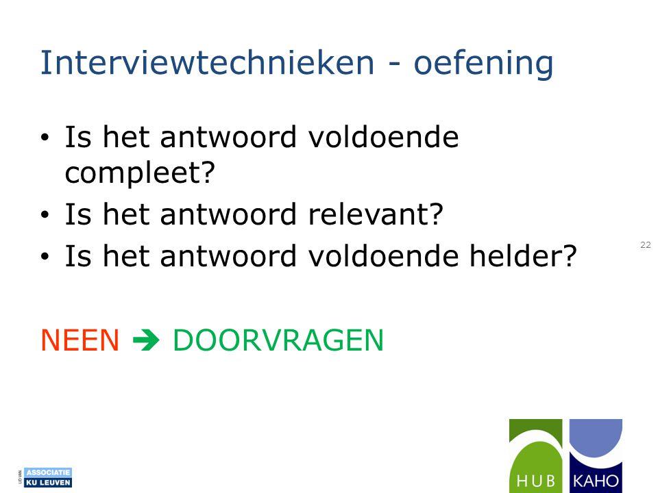 Interviewtechnieken - oefening • Is het antwoord voldoende compleet? • Is het antwoord relevant? • Is het antwoord voldoende helder? NEEN  DOORVRAGEN