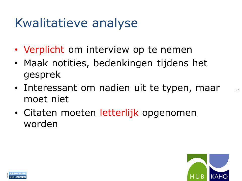Kwalitatieve analyse • Verplicht om interview op te nemen • Maak notities, bedenkingen tijdens het gesprek • Interessant om nadien uit te typen, maar