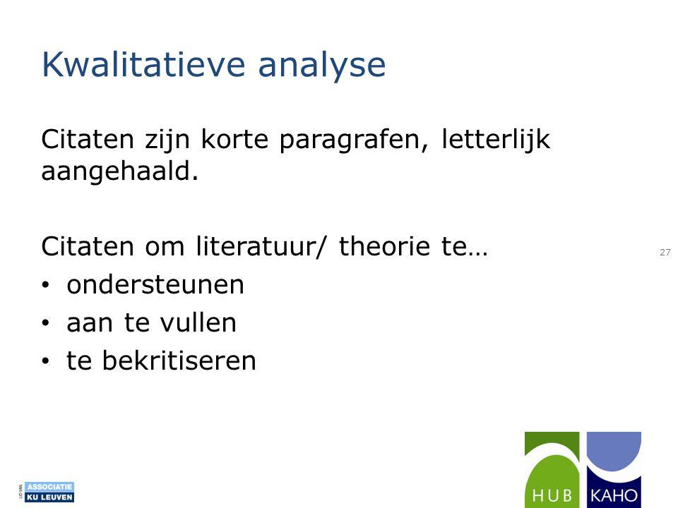 Kwalitatieve analyse Citaten zijn korte paragrafen, letterlijk aangehaald. Citaten om literatuur/ theorie te… • ondersteunen • aan te vullen • te bekr