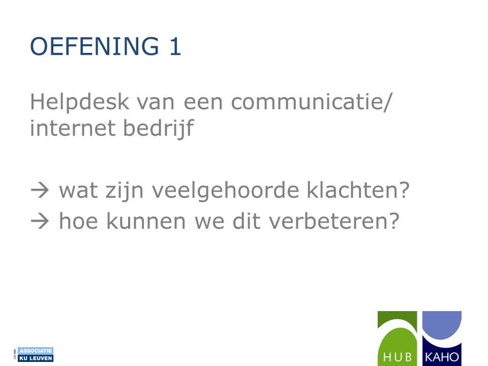 OEFENING 1 Helpdesk van een communicatie/ internet bedrijf  wat zijn veelgehoorde klachten?  hoe kunnen we dit verbeteren?
