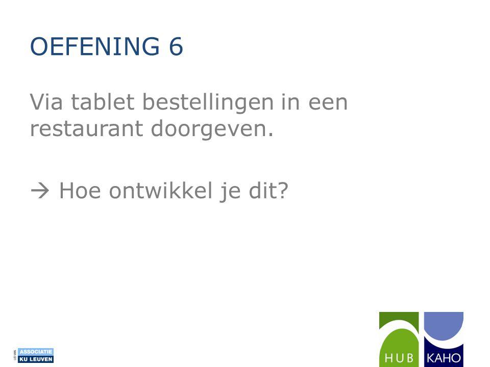 Via tablet bestellingen in een restaurant doorgeven.  Hoe ontwikkel je dit? OEFENING 6