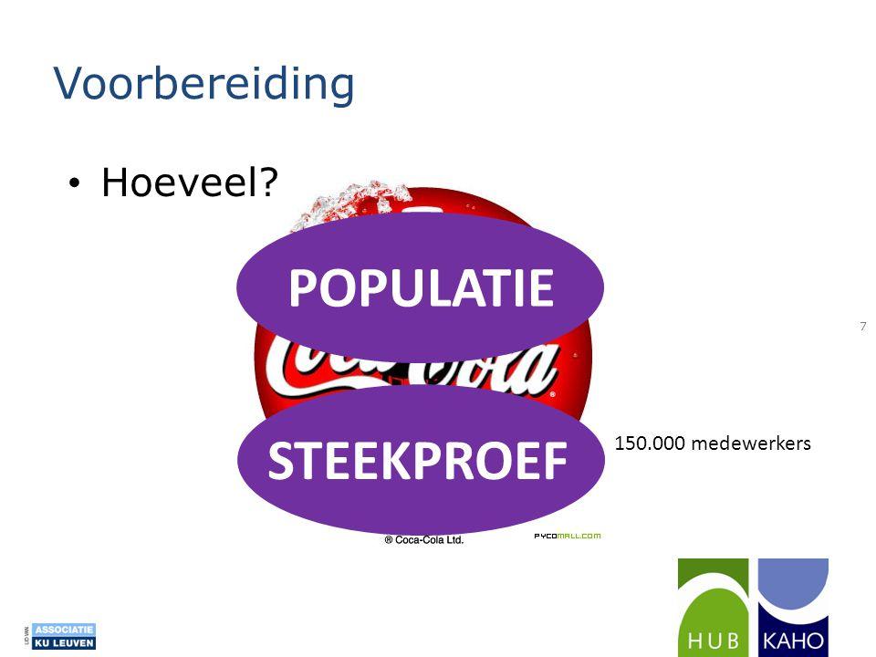 Voorbereiding • Hoeveel? 150.000 medewerkers POPULATIE STEEKPROEF 7