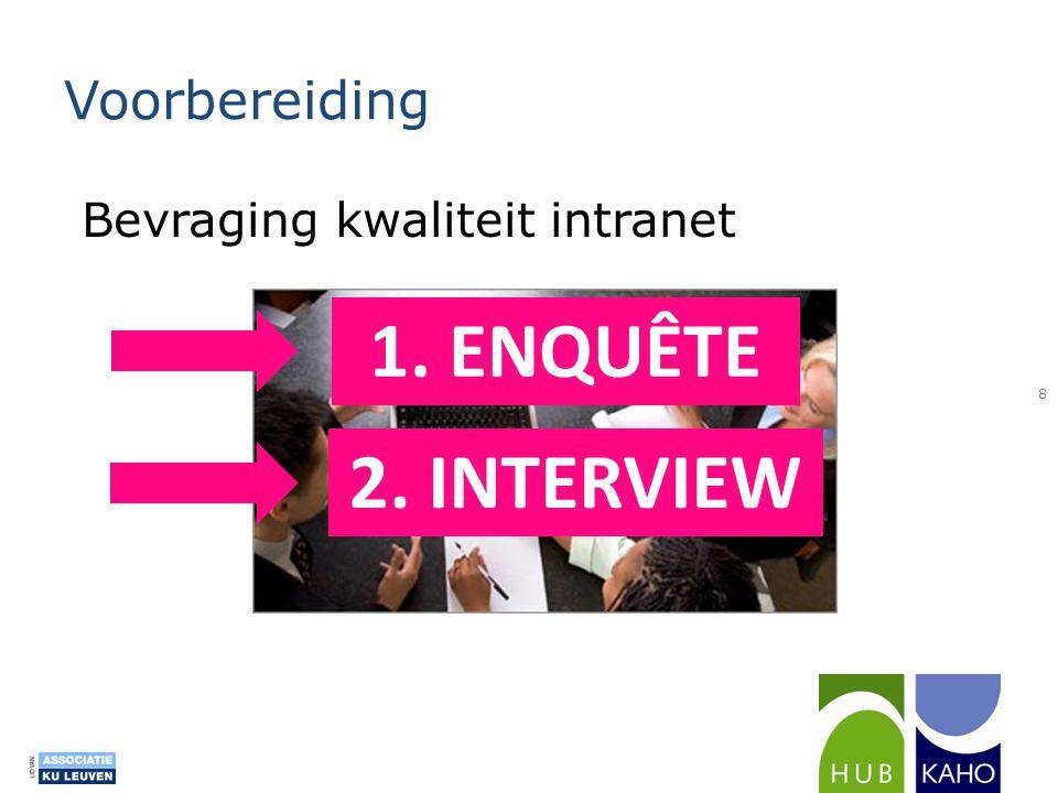 Voorbereiding Bevraging kwaliteit intranet 1. ENQUÊTE 2. INTERVIEW 8