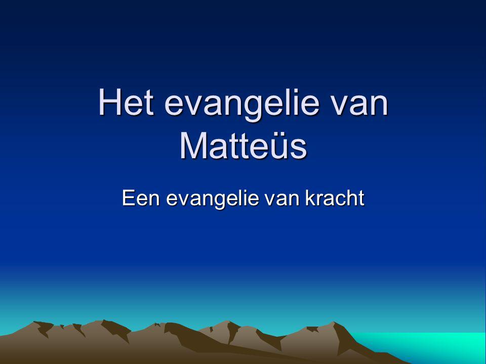 Het evangelie van Matteüs Een evangelie van kracht