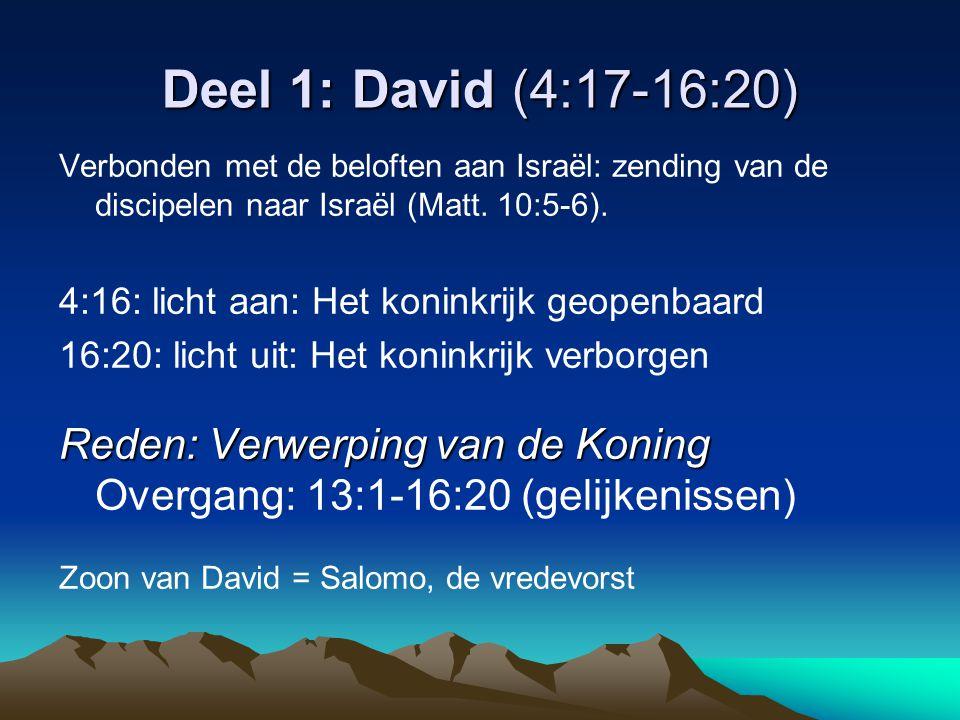 Deel 1: David (4:17-16:20) Verbonden met de beloften aan Israël: zending van de discipelen naar Israël (Matt. 10:5-6). 4:16: licht aan: Het koninkrijk