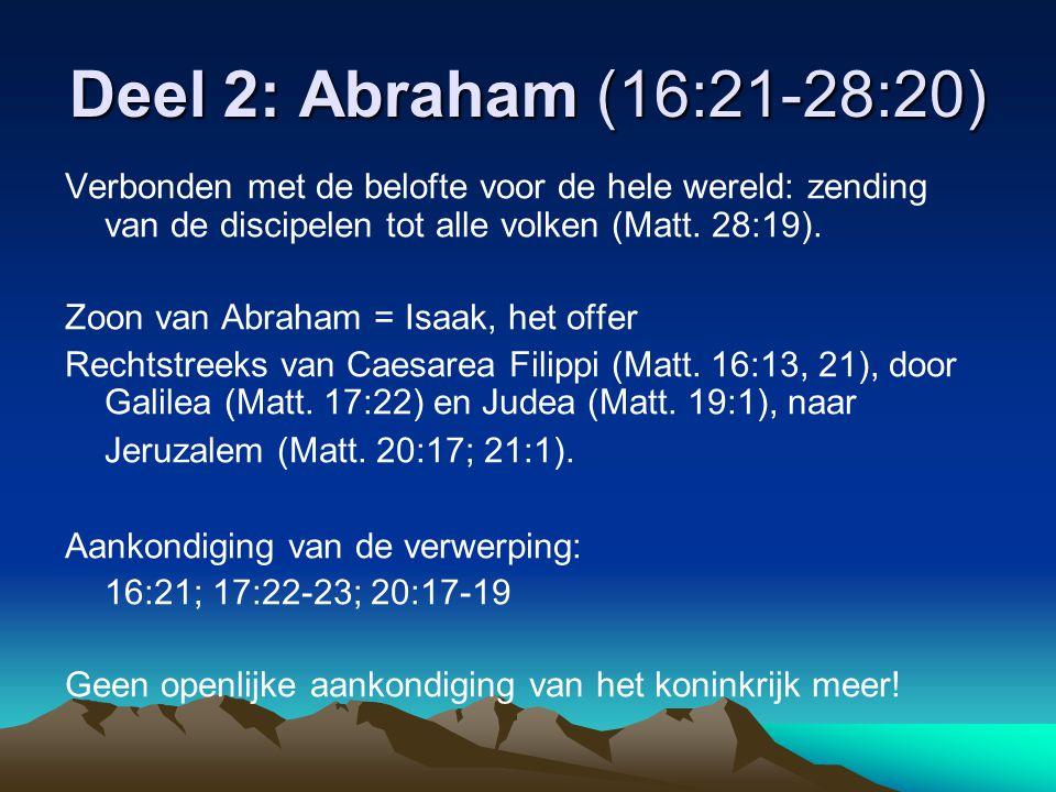 Deel 2: Abraham (16:21-28:20) Verbonden met de belofte voor de hele wereld: zending van de discipelen tot alle volken (Matt. 28:19). Zoon van Abraham