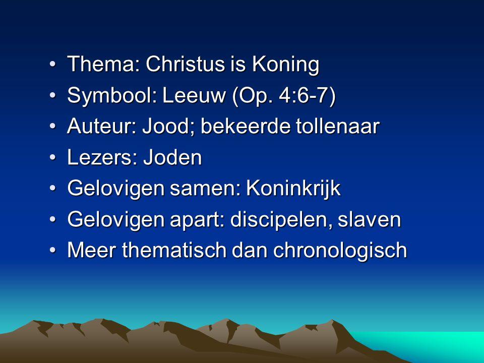 •Thema: Christus is Koning •Symbool: Leeuw (Op. 4:6-7) •Auteur: Jood; bekeerde tollenaar •Lezers: Joden •Gelovigen samen: Koninkrijk •Gelovigen apart: