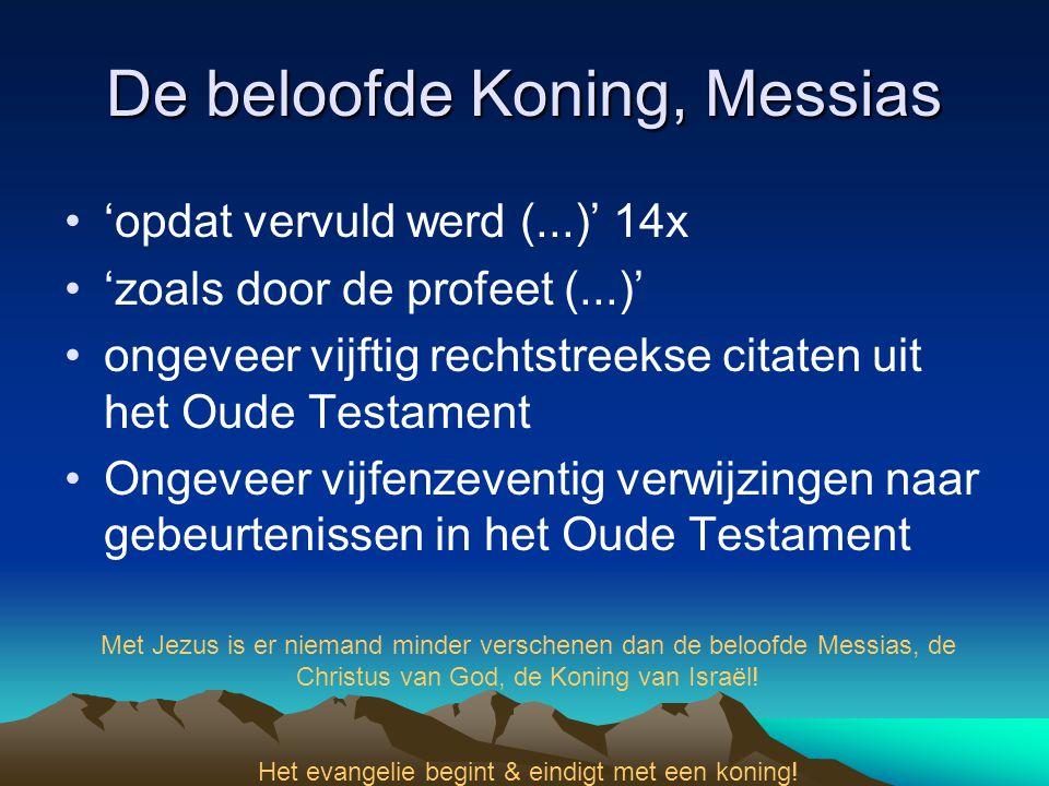 De beloofde Koning, Messias •'opdat vervuld werd (...)' 14x •'zoals door de profeet (...)' •ongeveer vijftig rechtstreekse citaten uit het Oude Testam