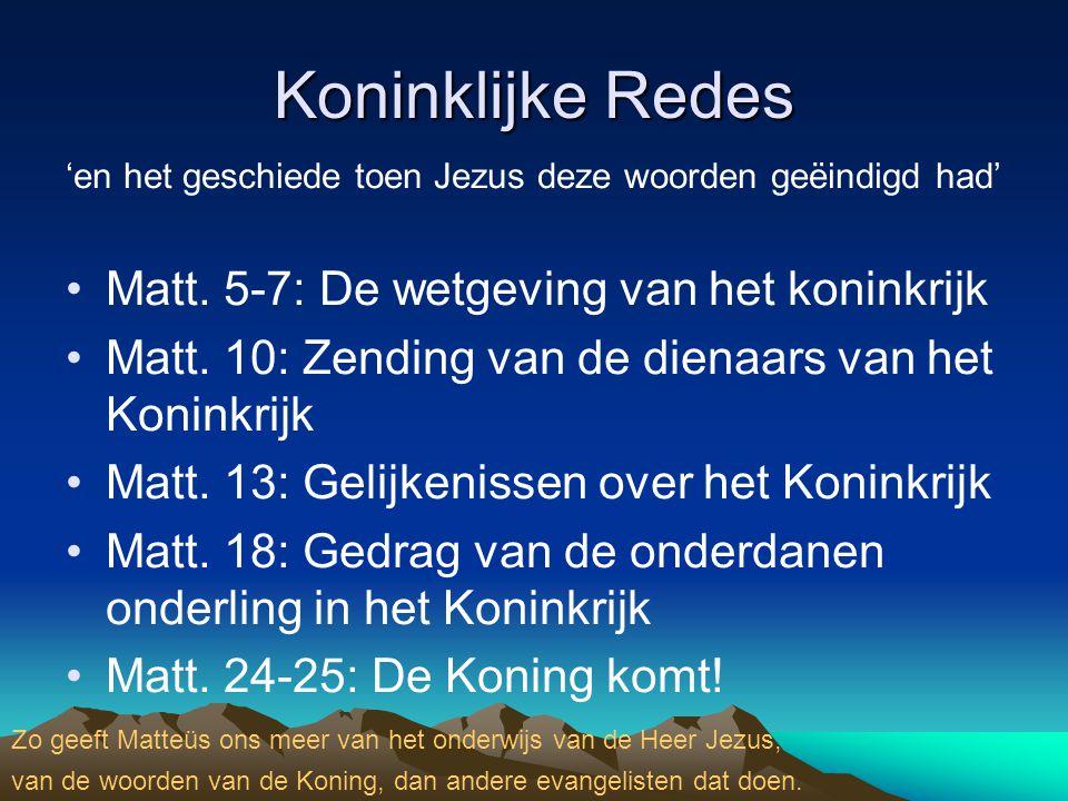 Koninklijke Redes 'en het geschiede toen Jezus deze woorden geëindigd had' •Matt. 5-7: De wetgeving van het koninkrijk •Matt. 10: Zending van de diena