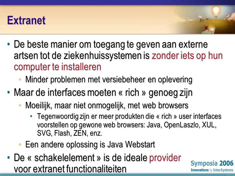 Slide 10 Extranet •De beste manier om toegang te geven aan externe artsen tot de ziekenhuissystemen is zonder iets op hun computer te installeren •Minder problemen met versiebeheer en oplevering •Maar de interfaces moeten « rich » genoeg zijn •Moeilijk, maar niet onmogelijk, met web browsers •Tegenwoordig zijn er meer produkten die « rich » user interfaces voorstellen op gewone web browsers: Java, OpenLaszlo, XUL, SVG, Flash, ZEN, enz.
