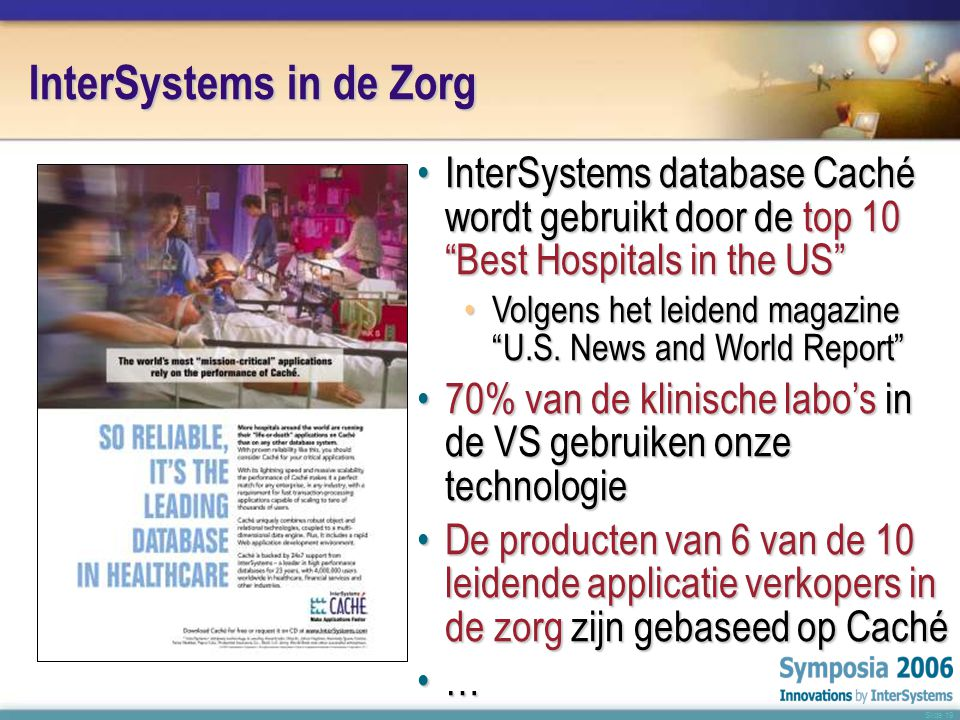 "Slide 19 InterSystems in de Zorg •InterSystems database Caché wordt gebruikt door de top 10 ""Best Hospitals in the US"" •Volgens het leidend magazine """