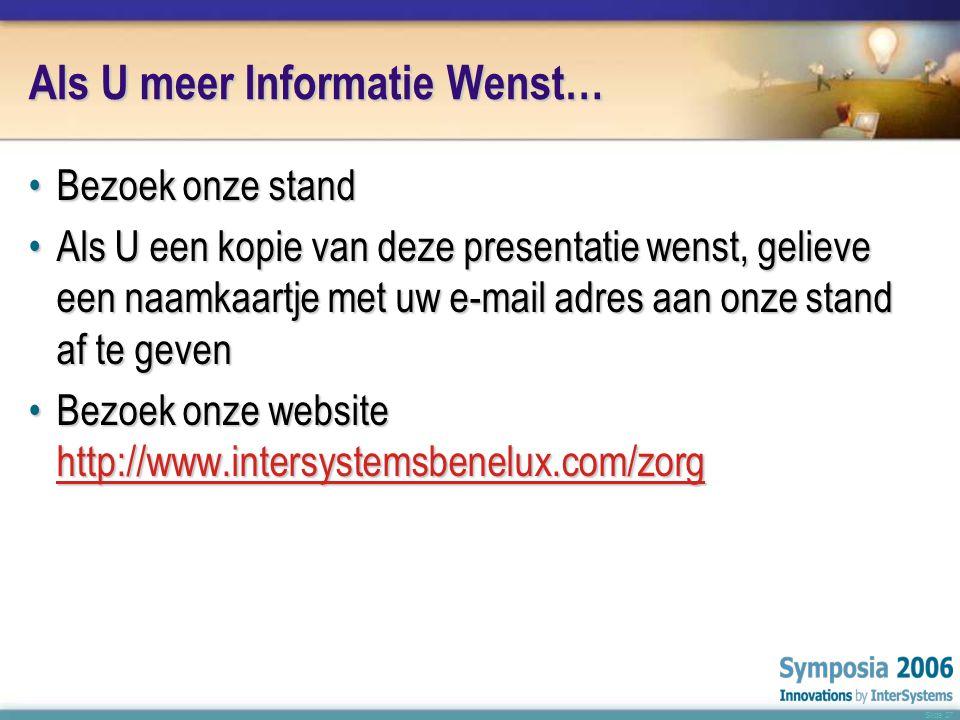 Slide 27 Als U meer Informatie Wenst… •Bezoek onze stand •Als U een kopie van deze presentatie wenst, gelieve een naamkaartje met uw e-mail adres aan onze stand af te geven •Bezoek onze website http://www.intersystemsbenelux.com/zorg http://www.intersystemsbenelux.com/zorg