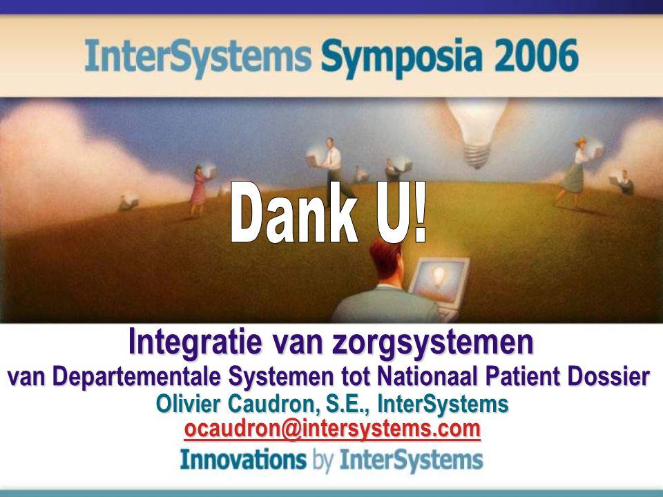 Integratie van zorgsystemen van Departementale Systemen tot Nationaal Patient Dossier Olivier Caudron, S.E., InterSystems ocaudron@intersystems.com ocaudron@intersystems.com