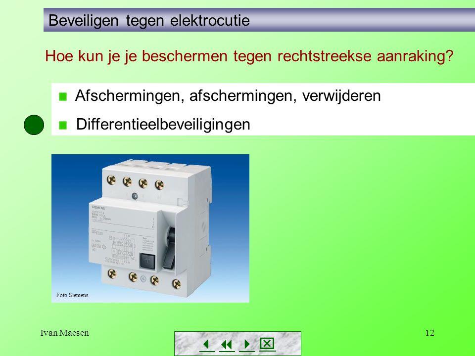 Ivan Maesen12        Beveiligen tegen elektrocutie Hoe kun je je beschermen tegen rechtstreekse aanraking? Afschermingen, afschermingen, verwi