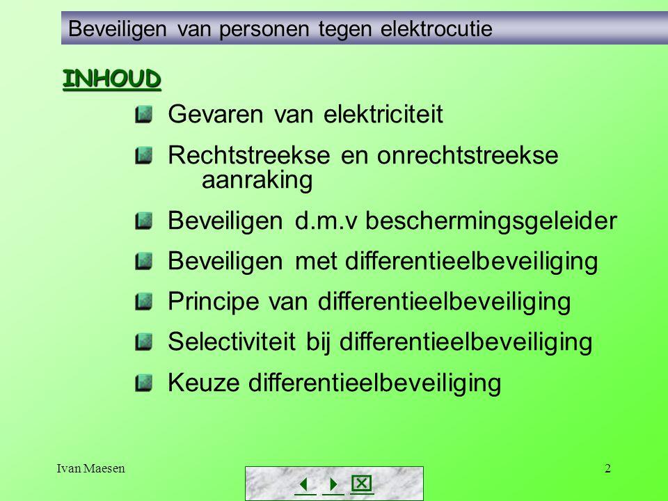 Ivan Maesen2 Beveiligen van personen tegen elektrocutie Gevaren van elektriciteit Rechtstreekse en onrechtstreekse aanraking Beveiligen d.m.v bescherm