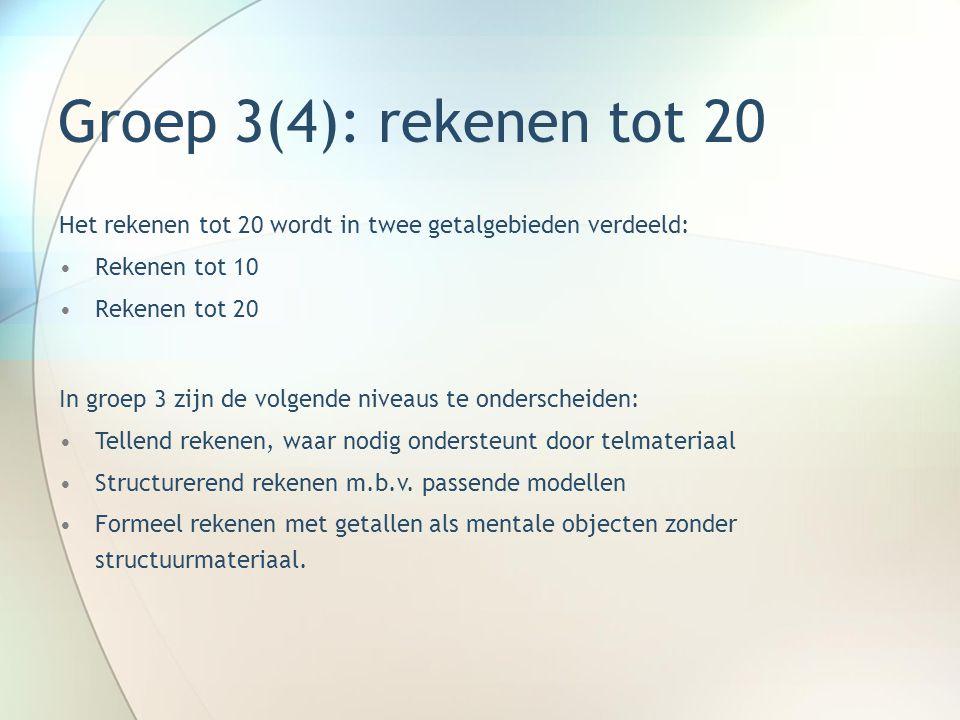 Groep 3(4): rekenen tot 20 Het rekenen tot 20 wordt in twee getalgebieden verdeeld: •Rekenen tot 10 •Rekenen tot 20 In groep 3 zijn de volgende niveau