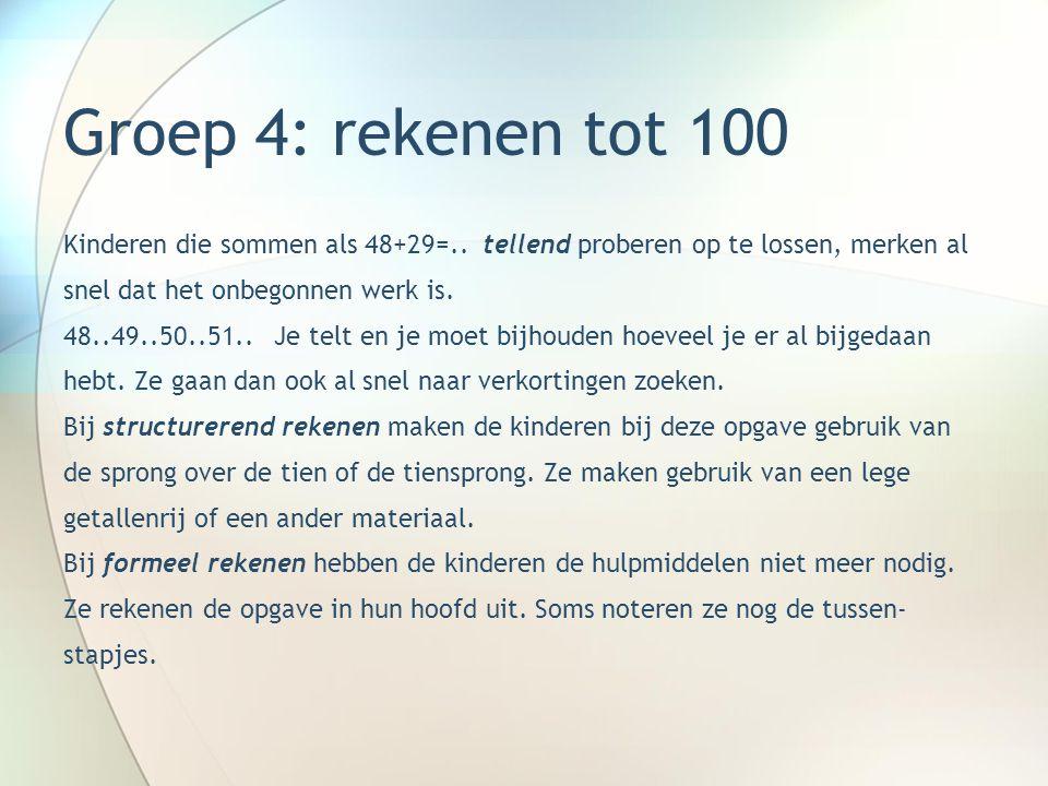 Groep 4: rekenen tot 100 Kinderen die sommen als 48+29=.. tellend proberen op te lossen, merken al snel dat het onbegonnen werk is. 48..49..50..51.. J