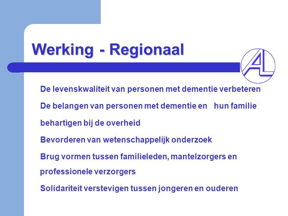 Werking - Regionaal De levenskwaliteit van personen met dementie verbeteren De belangen van personen met dementie en hun familie behartigen bij de ove