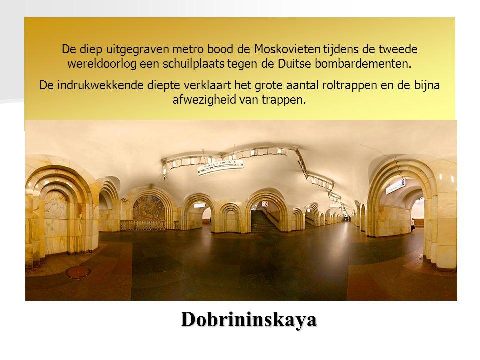 Dobrininskaya De diep uitgegraven metro bood de Moskovieten tijdens de tweede wereldoorlog een schuilplaats tegen de Duitse bombardementen.