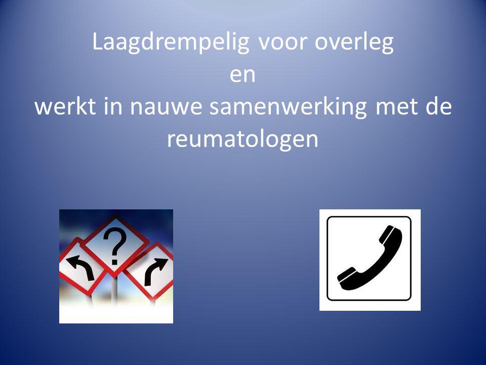 Laagdrempelig voor overleg en werkt in nauwe samenwerking met de reumatologen