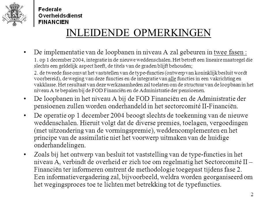 2 INLEIDENDE OPMERKINGEN •De implementatie van de loopbanen in niveau A zal gebeuren in twee fasen : 1. op 1 december 2004, integratie in de nieuwe we