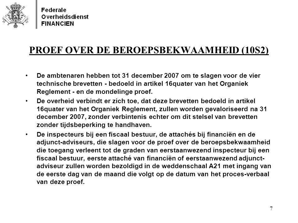 7 PROEF OVER DE BEROEPSBEKWAAMHEID (10S2) •De ambtenaren hebben tot 31 december 2007 om te slagen voor de vier technische brevetten - bedoeld in artik